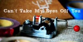Can´t take my eyes off you